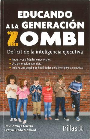 EDUCANDO A LA GENERACIÓN ZOMBI DÉFICIT DE LA INTELIGENCIA EJECUTIVA