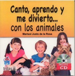 Canto, aprendo y me divierto.... con los animales editorial trillas